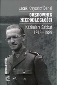 okładka Orędownik niepodległości Kazimierz Sabbat 1913-1989, Książka | Jacek Krzysztof Danel