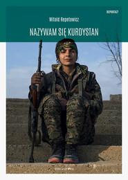 okładka Nazywam się Kurdystan, Książka | Witold Repetowicz
