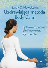 okładka Uzdrawiająca metoda Body Calm System medytacyjny eliminujący stres, lęk i choroby, Książka | Sandy C. Newbigging