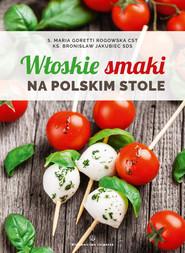 okładka Włoskie smaki na polskim stole, Książka | Rogowska Maria Goretti, Bronisław Jakubiec