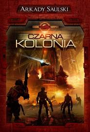 okładka Kroniki Czerwonej Kompanii: Czarna Kolonia, Książka | Arkady Saulski