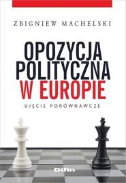okładka Opozycja polityczna w Europie Ujęcie porównawcze, Książka | Machelski Zbigniew