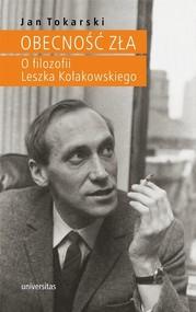 okładka Obecność zła O filozofii Leszka Kołakowskiego, Książka   Jan Tokarski