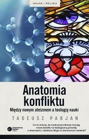okładka Anatomia konfliktu Między nowym ateizmem a teologią nauki, Książka | Tadeusz Pabjan