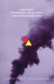 okładka Historia del relato y relato de la historia La obra autobiografica de Arturo Barea, Książka | Bender Elżbieta