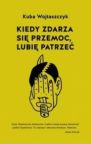 okładka Kiedy zdarza się przemoc lubię patrzeć, Książka | Kuba Wojtaszczyk