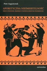 okładka Aporetyczna nieśmiertelność Esej o Fedonie, śmierci i nowoczesnym podmiocie, Książka   Piotr Augustyniak