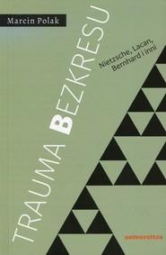 okładka Trauma bezkresu Nietzsche, Lacan, Bernhard i inni, Książka | Polak Marcin