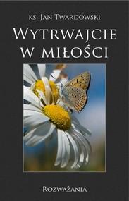 okładka Wytrwajcie w miłości Rozważania, Książka | Jan Twardowski