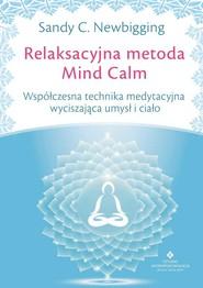 okładka Relaksacyjna metoda Mind Calm Współczesna technika medytacyjna wyciszająca umysł i ciało, Książka | Sandy C. Newbigging