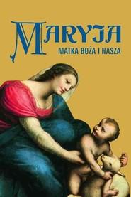 okładka Maryja. Matka Boża i nasza, Książka | Praca Zbiorowa