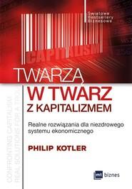 okładka Twarzą w twarz z kapitalizmem Realne rozwiązania dla niezdrowego systemu ekonomicznego, Książka | Philip Kotler