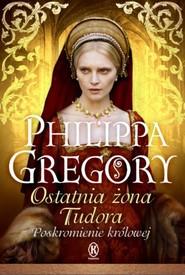 okładka Ostatnia żona Tudora Poskromienie królowej, Książka | Philippa  Gregory