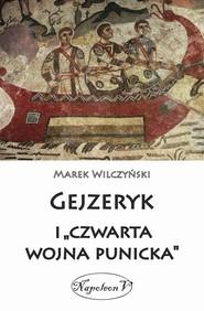 okładka Gejzeryk i czwarta wojna punicka, Książka   Wilczyński Marek