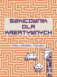 okładka Szkicownik dla kreatywnych Rysuj, gryzmol i koloruj, Książka | Bahbout Jacky