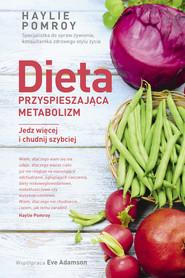okładka Dieta przyspieszająca metabolizm Jedz więcej i chudnij szybciej, Książka | Haylie Pomroy, Eve Adamson