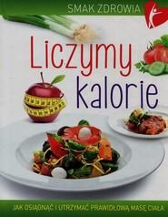 okładka Liczymy kalorie Jak osiągnąć i utrzymać prawidłową masę ciała, Książka   Woźniak Beata