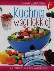 okładka Kuchnia wagi lekkiej Jak zadbać o linię bez wyrzeczeń, Książka   Woźniak Beata