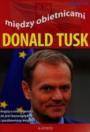 okładka Między obietnicami Donald Tusk, Książka | Yust Roland