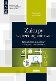 okładka Zakupy w przedsiębiorstwie Negocjacje, procedury i umowy z dostawcami, Książka   Wojciech Budzyński