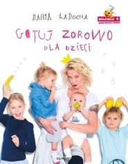 okładka Gotuj zdrowo dla dzieci, Książka | Daria Ładocha