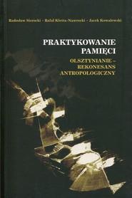 okładka Praktykowanie pamięci, Książka | Radosław Sierocki, Rafał Kleśta-Nawrocki, Jacek Kowalewski