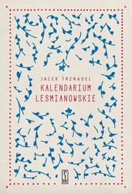 okładka Kalendarium Leśmianowskie, Książka | Trznadel Jacek