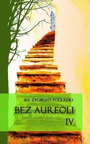 okładka Bez aureoli IV Postacie niezwykłe, godne podziwu i naśladowania, Książka | Zygmunt  Podlejski