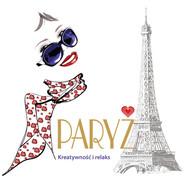 okładka Paryż. Kreatywność i relaks, Książka | Anna Luboń