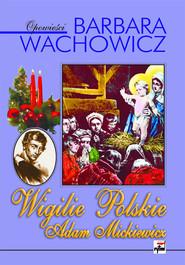 okładka Wigilie Polskie Adam Mickiewicz, Książka   Barbara Wachowicz