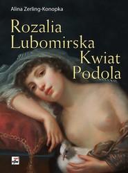 okładka Rozalia Lubomirska Kwiat Podola, Książka | Zerling-Konopka Alina