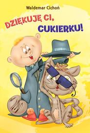 okładka Dziękuję ci Cukierku!, Książka   Cichoń Waldemar