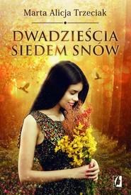 okładka Dwadzieścia siedem snów, Książka | Marta Alicja  Trzeciak