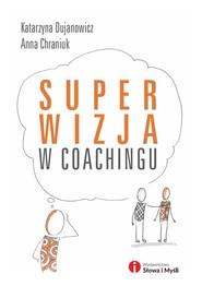 okładka Superwizja w coachingu, Książka | Katarzyna Dujanowicz, Anna Chraniuk
