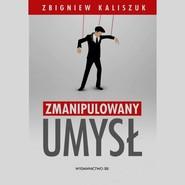 okładka Zmanipulowany umysł, Książka   Zbigniew Kaliszuk