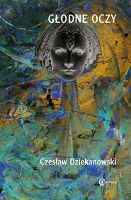 okładka Głodne oczy, Książka | Dziekanowski Czesław