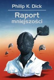 okładka Raport mniejszości, Książka | Philip K. Dick