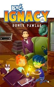 okładka Być jak Ignacy, Książka | Romek Pawlak