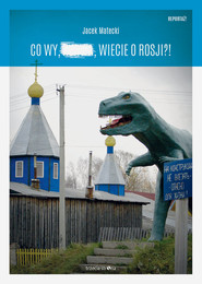 okładka Co wy, ..., wiecie o Rosji?!, Książka | Jacek Matecki