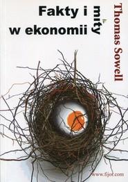 okładka Fakty i mity w ekonomii, Książka   Sowell Thomas