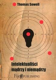 okładka Intelektualiści mądrzy i niemądrzy, Książka   Sowell Thomas