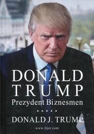 okładka Donald Trump Prezydent Biznesmen, Książka | Donald J. Trump