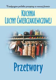 okładka Kuchnia Lucyny Ćwierczakiewiczowej. Przetwory, Ebook | Joanna Baranowska