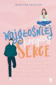 okładka Najgłośniej krzyczy serce, Ebook | Martyna Senator