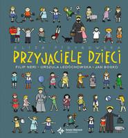okładka Przyjaciele dzieci Filip Neri, Urszula Ledóchowska, Jan Bosko, Książka   Eliza Piotrowska