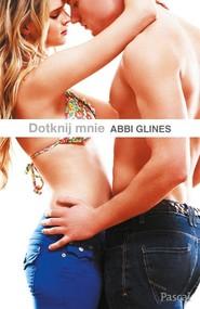 okładka Dotknij mnie, Książka | Abbi Glines