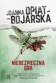 okładka Niebezpieczna gra, Książka | Joanna Opiat-Bojarska