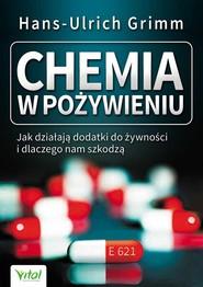okładka Chemia w pożywieniu Jak działają dodatki do żywności i dlaczego nam szkodzą, Książka   Grimm Hans-Ulrich