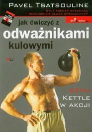 okładka Jak ćwiczyć z odważnikami kulowymi czyli Kettle w akcji, Książka | Tsatsouline Pavel