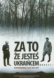 okładka Za to że jesteś Ukraińcem Wspomnienia z lat 1944-1947, Książka | Huk Bogdan